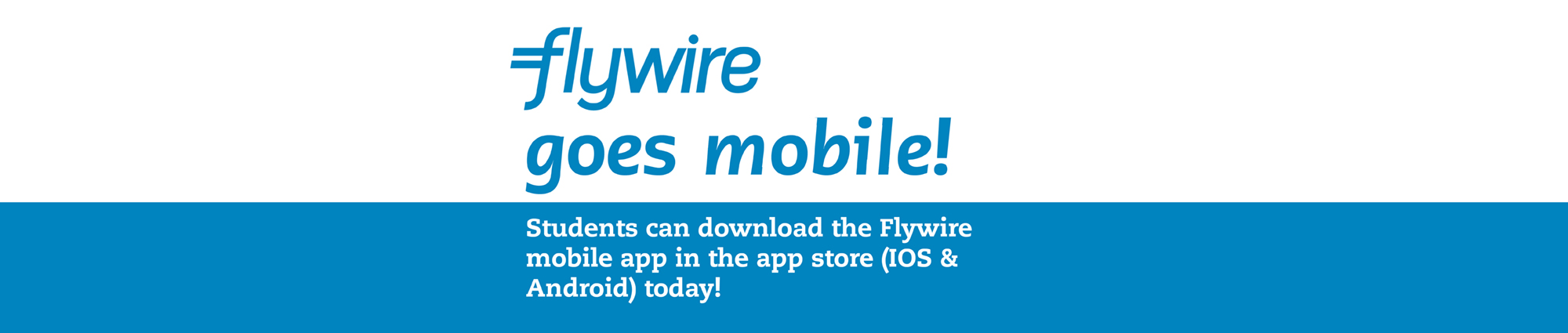 Flywire goes mobile! Students can download the Flywire mobile app in the app store (IOS & Android) today!
