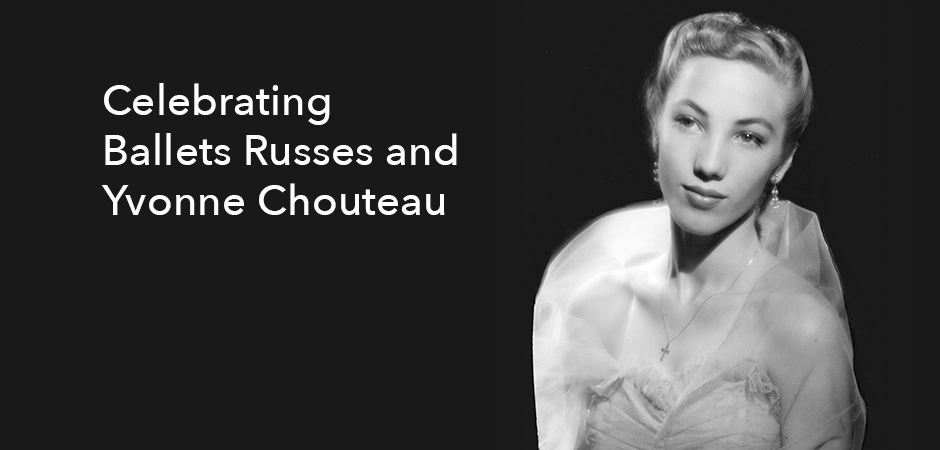Celebrating Yvonne Chouteau and Ballets Russes