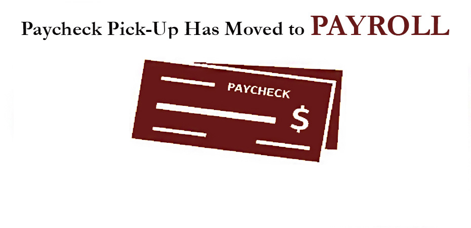 EMPLOYEES WILL NOW PICK-UP PAYCHECKS FROM MAIN PAYROLL
